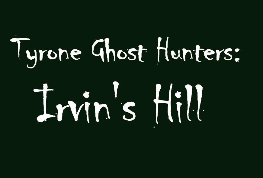 Tyrone Ghost Hunters: Irvin's Hill Ghost