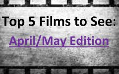 JCliff's Top Five  Films to See in April/May