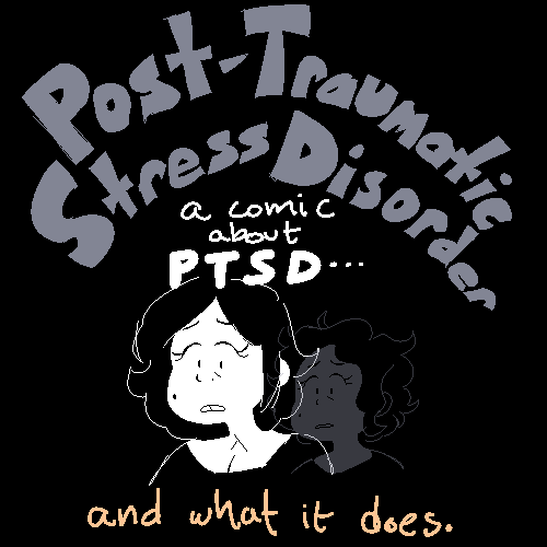 Post Traumatic Stress Disorder - A comic about PTSD and what it does.